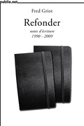 Refonder | notes d'écriture 1990-2009