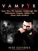 Vampyr Game, Xbox, PS4, Gameplay, Walkthrough, Wiki, Achievements, Weapons, Abilities, Tips, Cheats, Guide Unofficial