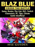 Blaz Blue Cross Tag Battle Game, Roster, Tier List, DLC, Switch, Characters, PC, Tips, Cheats, Guide Unofficial