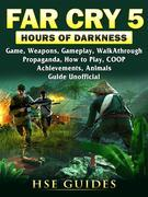 Far Cry 5 Hours of Darkness Game, Weapons, Gameplay, Walkthrough, Propaganda, How to Play, COOP, Achievements, Animals, Guide Unofficial