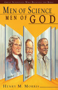 Men of Science Men of God: Great Scientists Who Believed the Bible