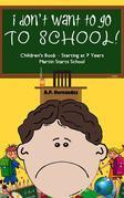 I Don't Want To Go To School! Children's Book – Starting At 7 Years. Martin Starts School