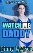 Watch Me daddy