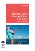 Histoire vraie d'un pêcheur à la ligne - Tome IV