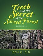 Treeb and the Secret of the Sacred Forest: Book One