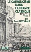 Le catholicisme dans la France classique, 1610-1715 (1)