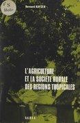 L'agriculture et la société rurale des régions tropicales