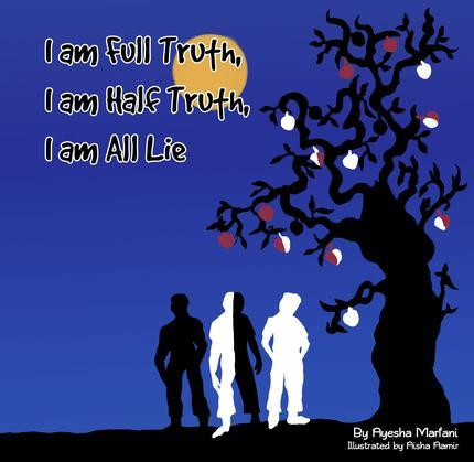 I am Full Truth, I am Half Truth,  I am All Lie