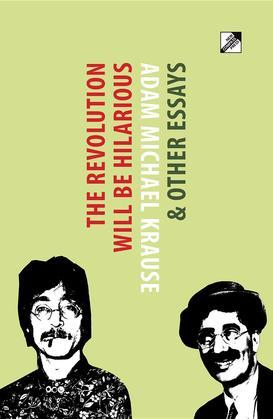 The Revolution Will Be Hilarious & Other Essays