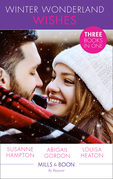 Winter Wonderland Wishes: A Mummy to Make Christmas / His Christmas Bride-to-Be / A Father This Christmas? (Mills & Boon By Request)