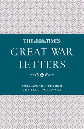 The Times Great War Letters: Correspondence during the First World War