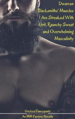Dwarven Blacksmiths' Muscles Are Streaked With Grit, Raunchy Sweat and Overwhelming Masculinity