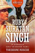The Ruby of Suratan Singh: The Adventures of Scarlet and Bradshaw, Volume 2