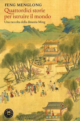 Quattordici storie per istruire il mondo. Una raccolta della dinastia Ming