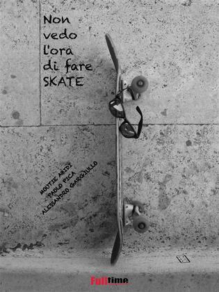 Non vedo l'ora di fare skate