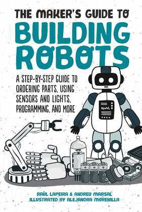 The Maker's Guide to Building Robots
