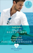 Falling For His Best Friend: Falling for His Best Friend / Reunited with Her Parisian Surgeon (Mills & Boon Medical)
