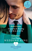 Tempted By The Brooding Surgeon: Tempted by the Brooding Surgeon / From Fling to Wedding Ring (Mills & Boon Medical)