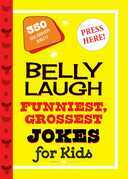 Belly Laugh Funniest, Grossest Jokes for Kids
