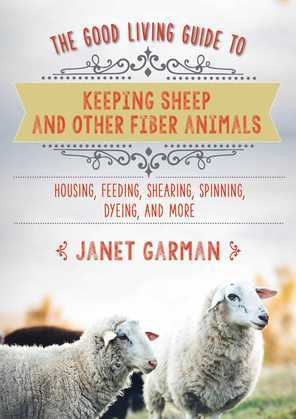 The Good Living Guide to Keeping Sheep and Other Fiber Animals: Housing, Feeding, Sh