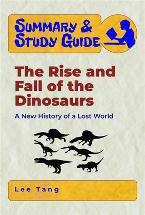 Summary & Study Guide - The Rise and Fall of the Dinosaurs:
