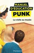 Manuel d'éducation punk (Tome 1) - La visite au musée