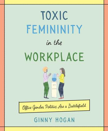 Toxic Femininity in the Workplace