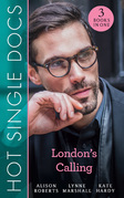 Hot Single Docs: London's Calling: 200 Harley Street: The Proud Italian / 200 Harley Street: American Surgeon in London / 200 Harley Street: The Soldier Prince (Mills & Boon M&B)