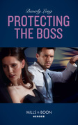 Protecting The Boss (Mills & Boon Heroes) (Wingman Security, Book 4)