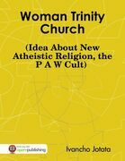 Woman Trinity Church (Idea About New Atheistic Religion, the P A W Cult)