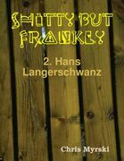 Shitty But Frankly — 2. Hans Langerschwanz