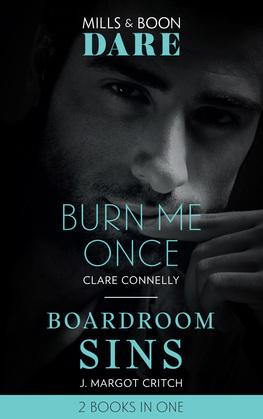 Burn Me Once: Burn Me Once / Boardroom Sins (Sin City Brotherhood) (Mills & Boon Dare)