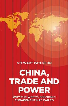 China, Trade and Power: Why the West's Economic Engagement Has Failed