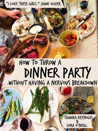 How to Throw a Dinner Party Without Having a Nervous Breakdown