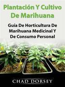 Plantación Y Cultivo De Marihuana: Guía De Horticultura De Marihuana Medicinal Y De Consumo Personal