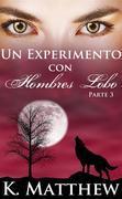 Un Experimento Con Hombres Lobo: Parte 3