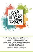 The Meaning of Surah 47 Muhammad (Prophet Muhammad SAW) From Holy Quran Bilingual Edition English And Spanish
