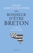 Du bonheur d'être Breton. Les régions contre les nations