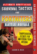Ultimate Unofficial Survival Tactics for Fortnite Battle Royale: Sharpshooter Secrets for Mastering Your Arsenal