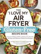 "The ""I Love My Air Fryer"" Gluten-Free Recipe Book"
