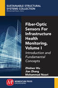 Fiber-Optic Sensors For Infrastructure Health Monitoring, Volume I