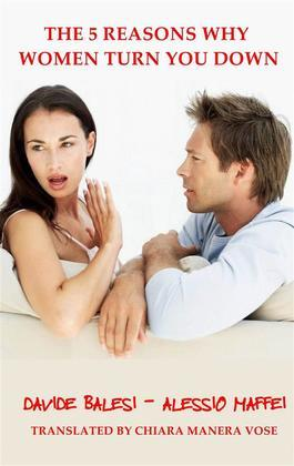 The 5 Reasons Why Women Turn You Down