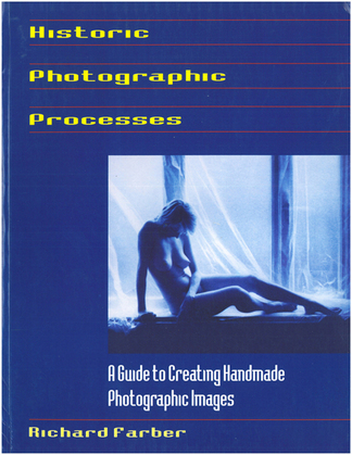 Historic Photographic Processes: A Guide to Creating Handmade Photographic Images