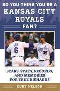So You Think You're a Kansas City Royals Fan?