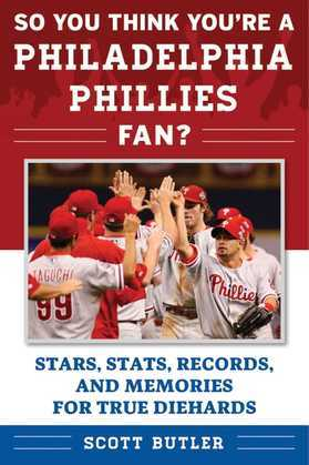 So You Think You're a Philadelphia Phillies Fan?