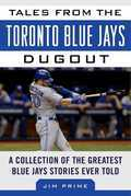 Tales from the Toronto Blue Jays Dugout