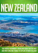 New Zealand The Perfect Beginner's Traveling Guide For The Best And Most Amazing Things To Explore In New Zealand!