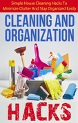 Cleaning And Organization Hacks - Simple House Cleaning Hacks To Minimize Clutter And Stay Organized Easily