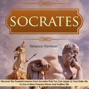 Socrates: Discover the Powerful Lessons from Socrates that you can Apply to your Daily Life to Live a More Purposeful, Drive and Positive Life.