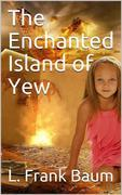 The Enchanted Island of Yew / Whereon Prince Marvel Encountered the High Ki of Twi and Other Surprising People